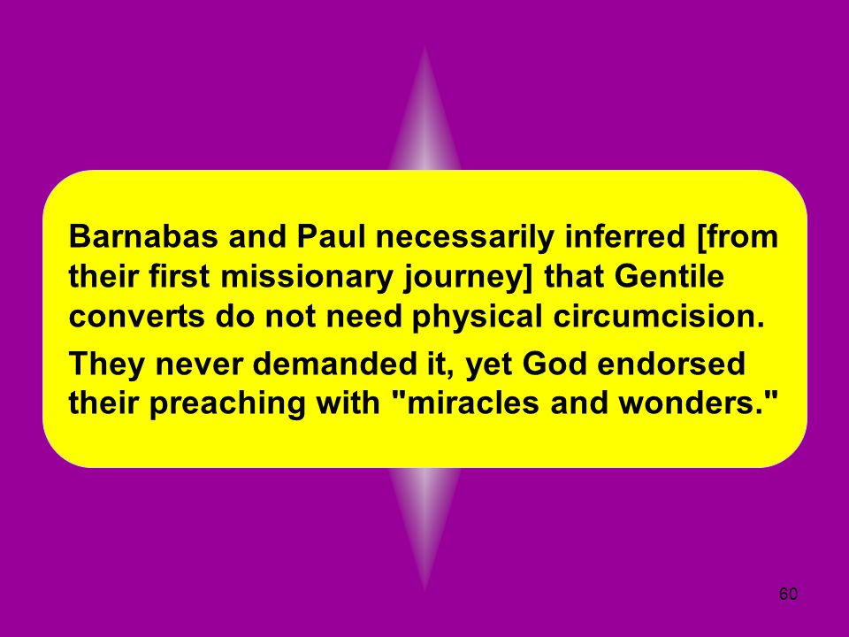 Barnabas and Paul necessarily inferred [from their first missionary journey] that Gentile converts do not need physical circumcision.